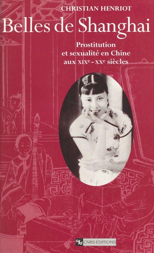 Belles de Shanghai : prostitution et sexualité en Chine aux 19e-20e siècles