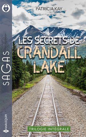 Les secrets de Crandall Lake : la flamme des retrouvailles, des jumeaux à chérir, mentir pour te protéger  - Patricia Kay