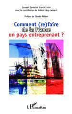 Comment (re)faire de la France un pays entreprenant ?  - Franck Lirzin - Laurent Daniel - Hubert Levy-Lambert