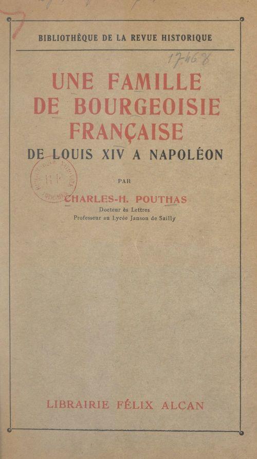 Une famille de bourgeoisie française, de Louis XIV à Napoléon  - Charles-Hippolyte Pouthas