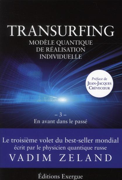 Transurfing ; modèle quantique de réalisation individuelle t.3 ; en avant dans le passé