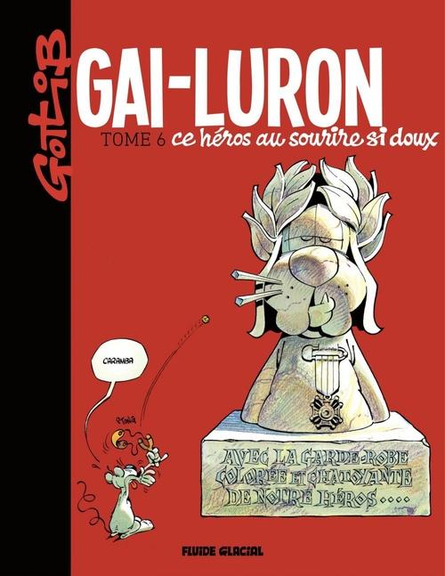 Gai-Luron T.6 ; Gai-Luron, ce héros au sourire si doux (édition 2017)