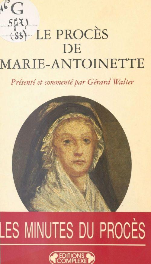 Le Procès de Marie-Antoinette : 23-25 vendémiaire an II, 15-16 octobre 1793
