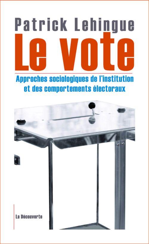 Le vote ; approches sociologiques de l'institution et des comportements électoraux