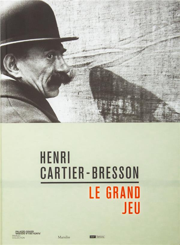 Henri Cartier-Bresson : le grand jeu