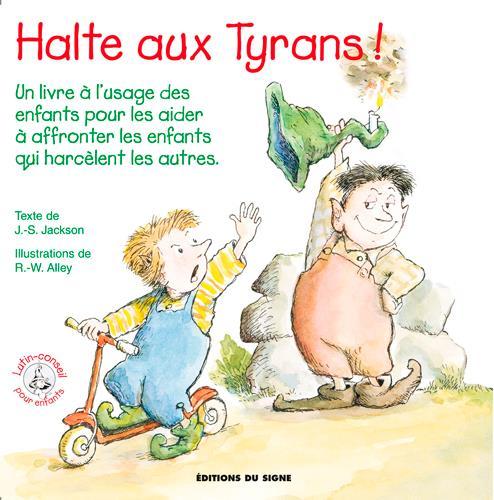 Halte aux tyrans ! un livre à l'usage des enfants pour les aider à affronter les enfants qui harcèlent les autres