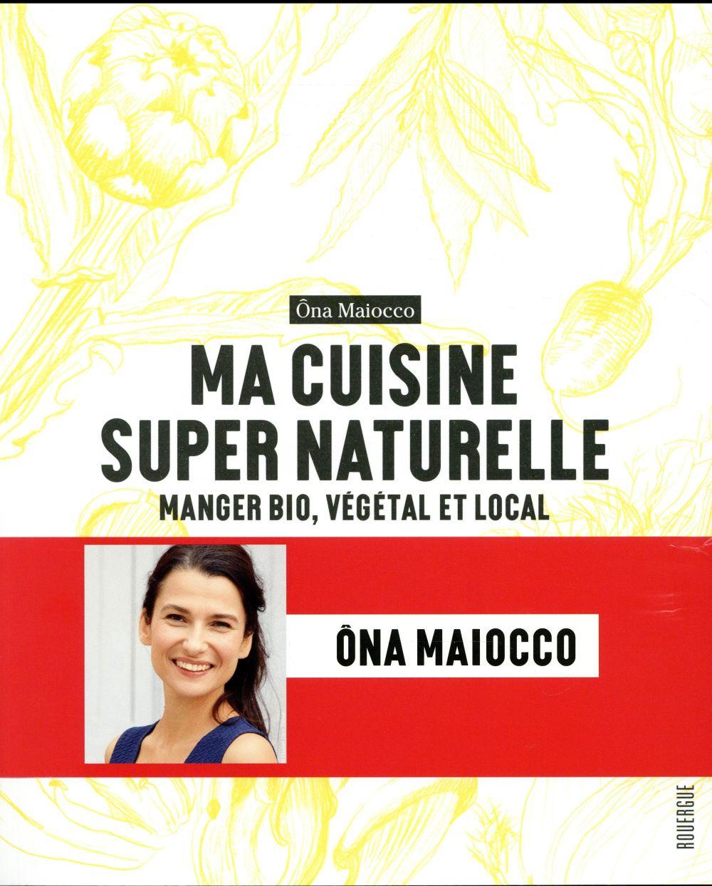 Ma cuisine super naturelle ; manger bio, végétal et local