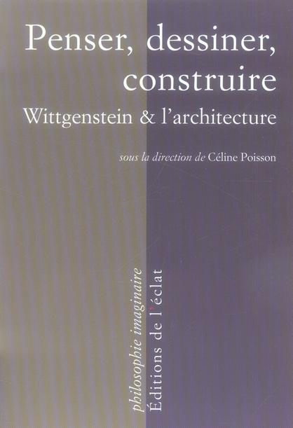 Penser, dessiner, construire ; wittgenstein et l'architecture