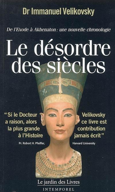 Le Desordre Des Siecles ; De L'Exode A Akhenaton : Une Nouvelle Chronologie