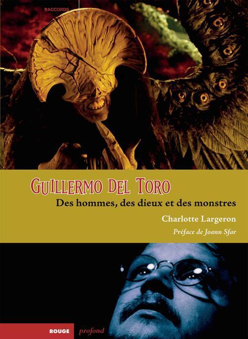 Guillermo del Toro ; des hommes, des dieux et des monstres
