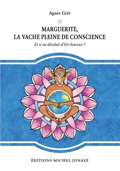 Marguerite, la vache pleine de conscience ; et si on décidait d'être heureux ?