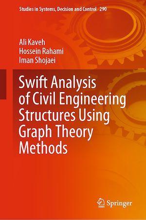 Swift Analysis of Civil Engineering Structures Using Graph Theory Methods  - Ali Kaveh  - Hossein Rahami  - Iman Shojaei