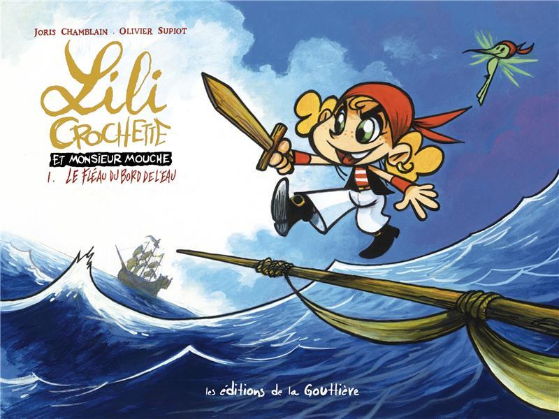 Lili Crochette et Monsieur Mouche t.1 ; le fléau du bord de l'eau