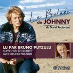 Vente AudioBook : La Balade de Johnny. Suivi d'un entretien avec Bruno Putzulu  - David Rautureau - Bruno Putzulu