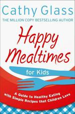 Vente EBooks : Happy Mealtimes for Kids: A Guide To Making Healthy Meals That Childre  - Cathy Glass