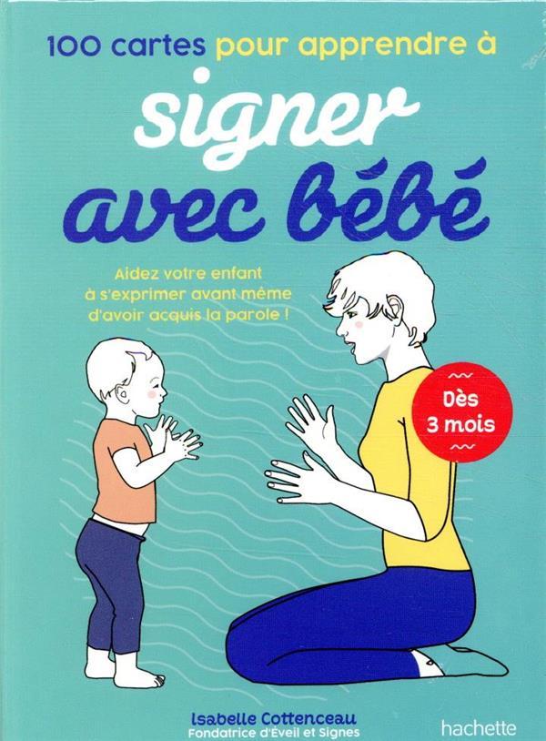100 cartes pour apprendre à signer avec bébé ; aidez votre enfant à s'exprimer avant même d'avoir acquis la parole