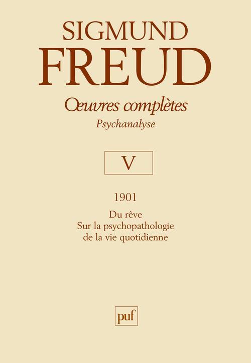 Oeuvres Completes De Freud T.5 ; 1901 ; Psychopathologie De La Vie Quotidienne