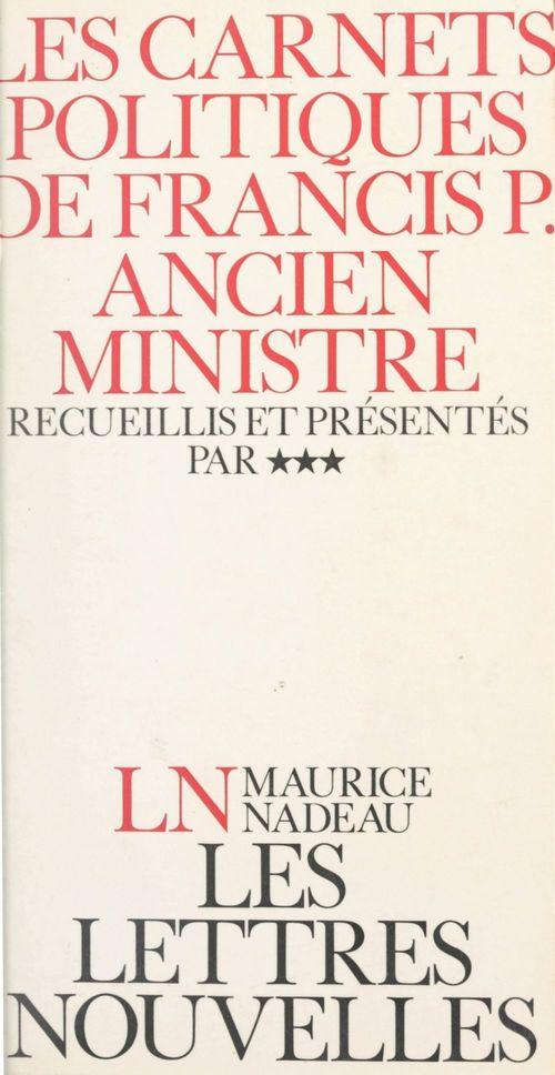 Les carnets politiques de Francis P., ancien ministre  - Francis P.