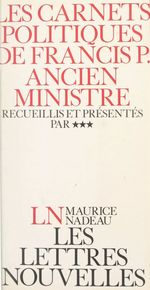Les carnets politiques de Francis P., ancien ministre