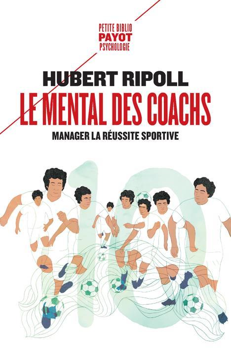 Le mental des coachs ; manager la réussite sportive