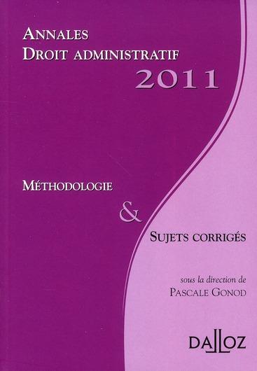 Annales droit administratif ; méthodologie et sujets corrigés (édition 2011)
