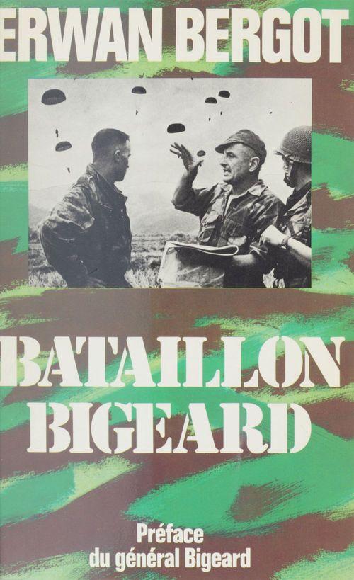 Bataillon bigeard indochine, 1952-1954, algerie, 1955-1957  - Erwan Bergot