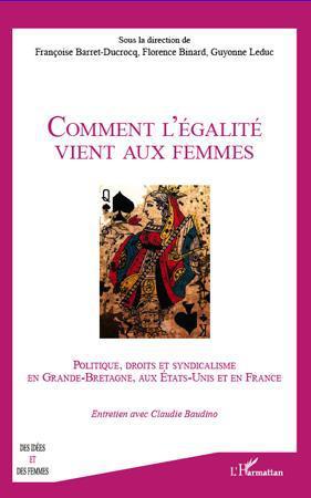Comment l'égalité vient aux femmes ; politique, droits et syndicalisme en Grande-Bretagne, aux Etats-Unis et en France ; entretien avec Claudie Baudino