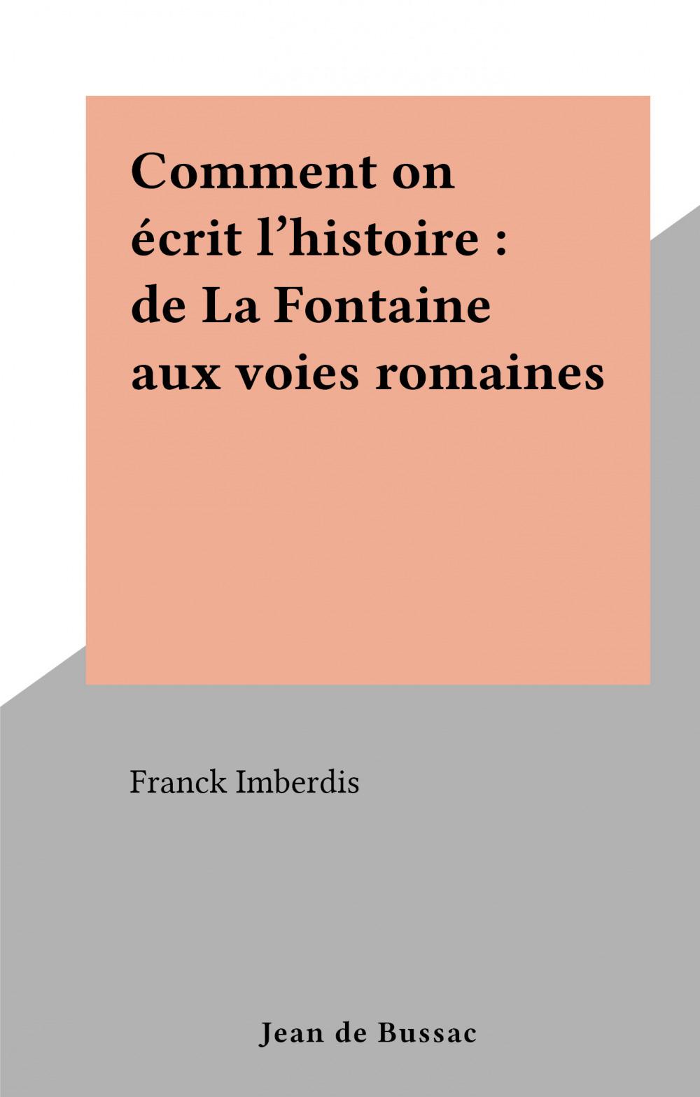 Comment on écrit l'histoire : de La Fontaine aux voies romaines