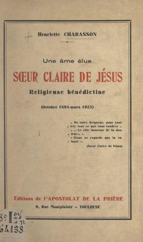 Une âme élue, soeur Claire de Jésus, religieuse bénédictine (octobre 1894-mars 1923)
