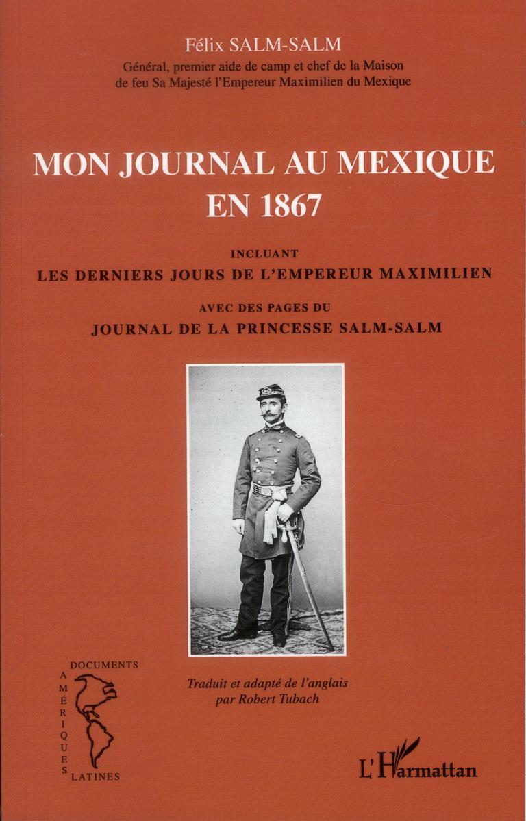 Mon journal au Mexique en 1867, incluant les derniers jours de l'empereur Maximilien, avec des pages du journal de la princesse Salm-Salm