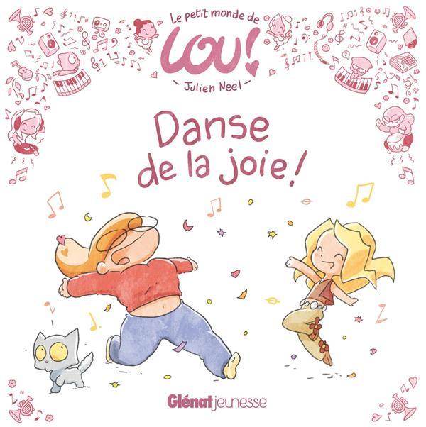 Le petit monde de Lou T.1 ; danse de la joie !