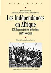 Les indépendances en Afrique ; l'événement et ses mémoires 1957/1960-2010
