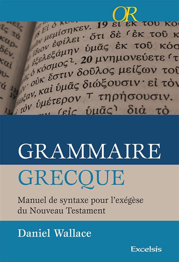 GRAMMAIRE GRECQUE, MANUEL DE SYNTHAXE POUR L'EXEGESE DU NOUVEAU TESTAMENT