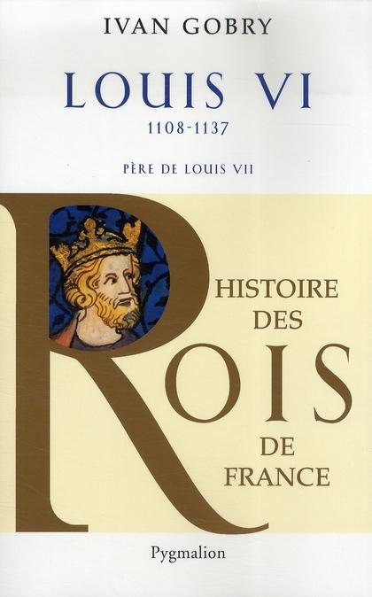 Louis VI ; 1108-1137 ; père de Louis VII