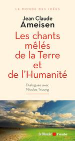 Vente EBooks : Les chants mêlés de la Terre et de l´Humanité  - Nicolas TRUONG - Jean Claude Ameisen