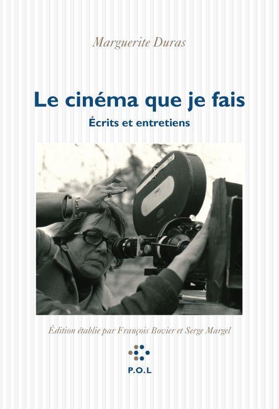Le cinéma que je fais : écrits et entretiens