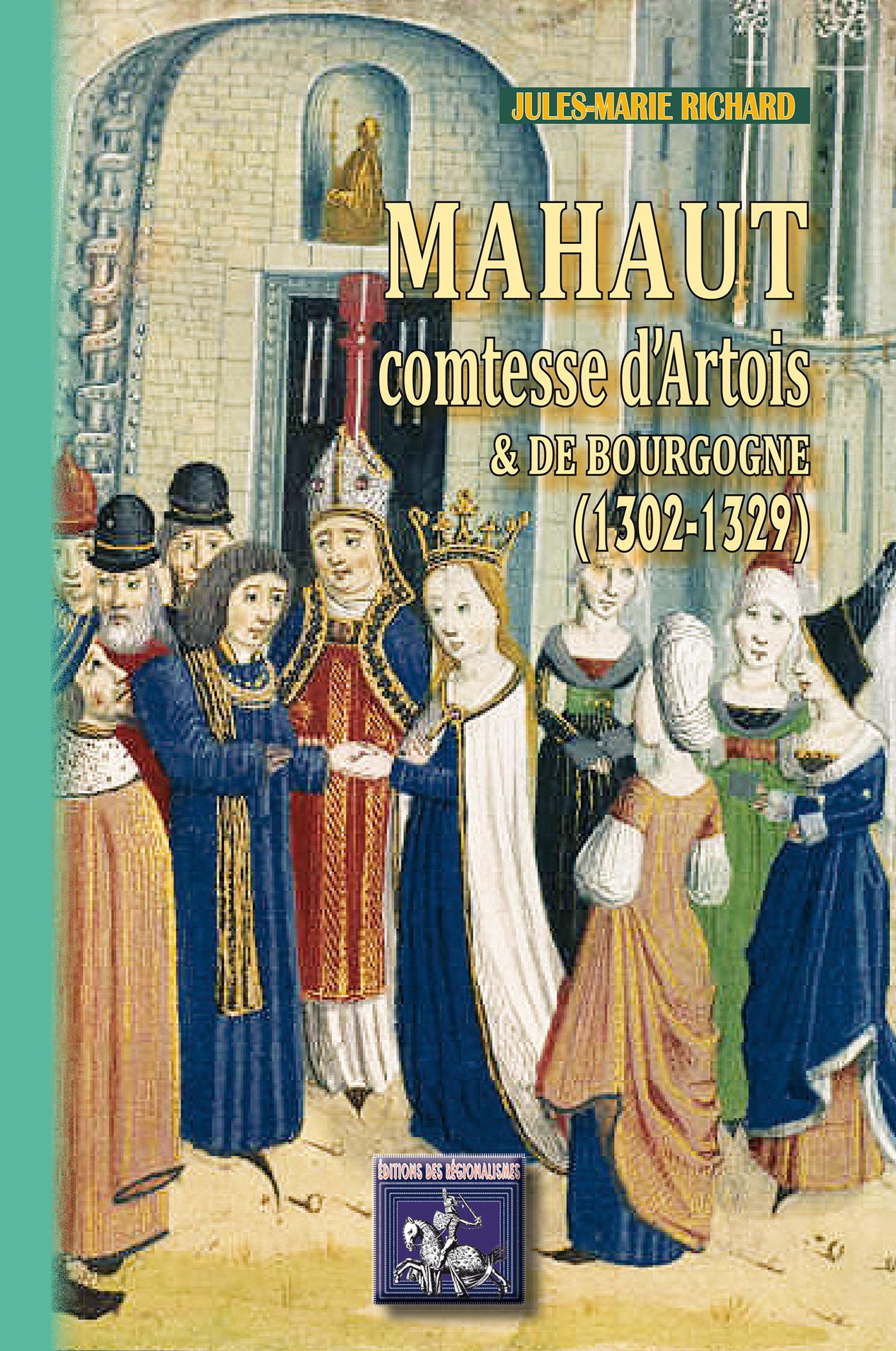 Mahaut comtesse d'Artois et Bourgogne (1302-1329)