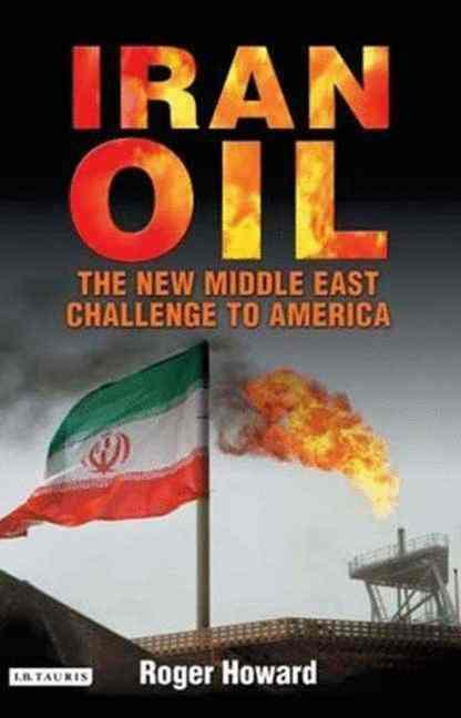 Iran Oil ; Petrodiplomacy and the Challenge to America