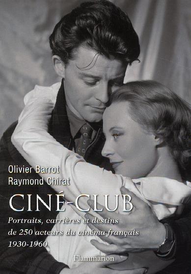 Ciné-club ; portraits, carrières et destins de 250 acteurs du cinéma français 1930-1960