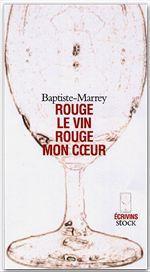 Vente Livre Numérique : Rouge le vin, rouge mon coeur  - Baptiste-marrey