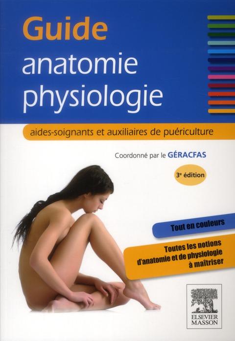 Guide Anatomie-Physiologie ; Aides-Soignants Et Auxiliaires De Puericulture (3e Edition)