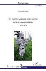 """Un canton agricole de la Sarthe face au """"monde plein"""" 1670-1870  - Michel Gautier"""