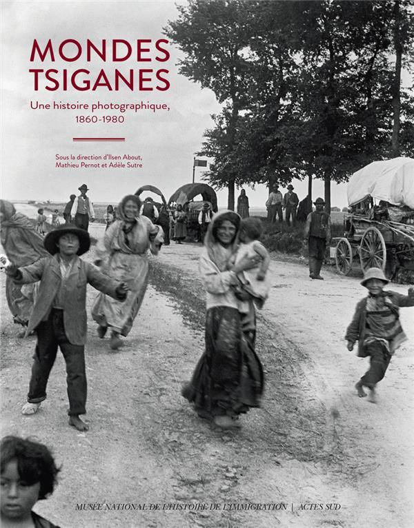 Mondes tsiganes ; une histoire photographique, 1860-1980