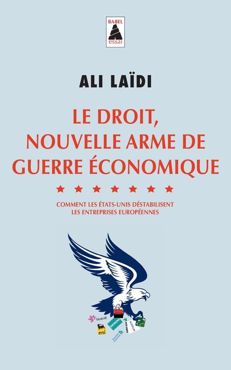 Le droit, nouvelle arme de guerre économique - comment les Etats-Unis déstabilisent les entreprises européennes