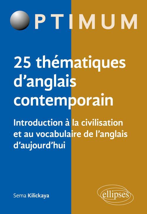 25 thématiques d'anglais contemporain ; introduction à la civilisation et au vocabulaire de l'anglais d'aujourd'hui (édition 2018)