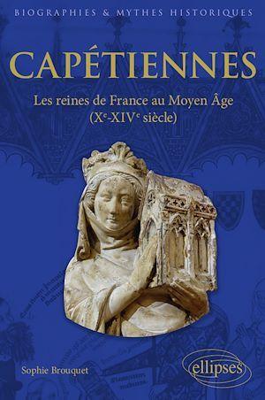 Capétiennes ; les reines de France au Moyen Âge (Xe - XIVe siècles)  - Sophie Brouquet