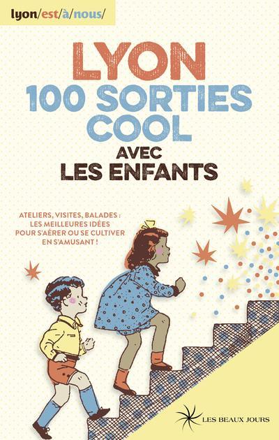 Lyon ; 100 sorties cool avec les enfants