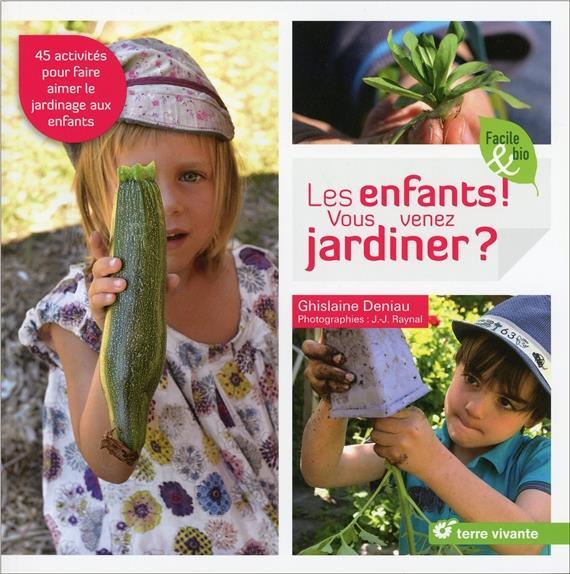 Les enfants ! vous venez jardiner ? 45 activités pour faire aimer le jardinage aux enfants