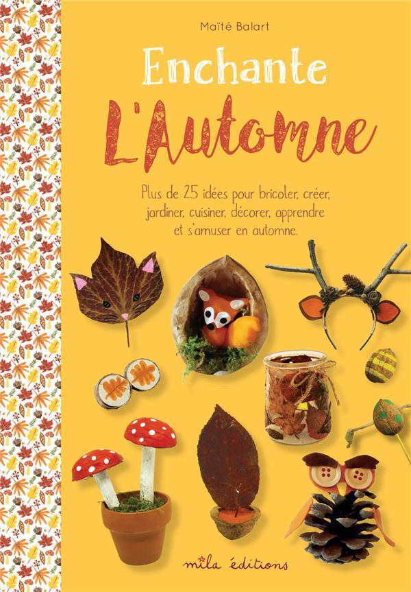 Enchante l'automne ; plus de 25 idées pour bricoler, créer, jardiner, cuisiner, décorer, apprendre et s'amuser en automne