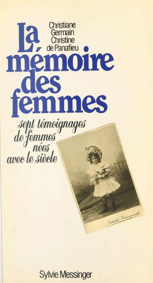 La mémoire des femmes : sept témoignages de femmes nées avec le siècle